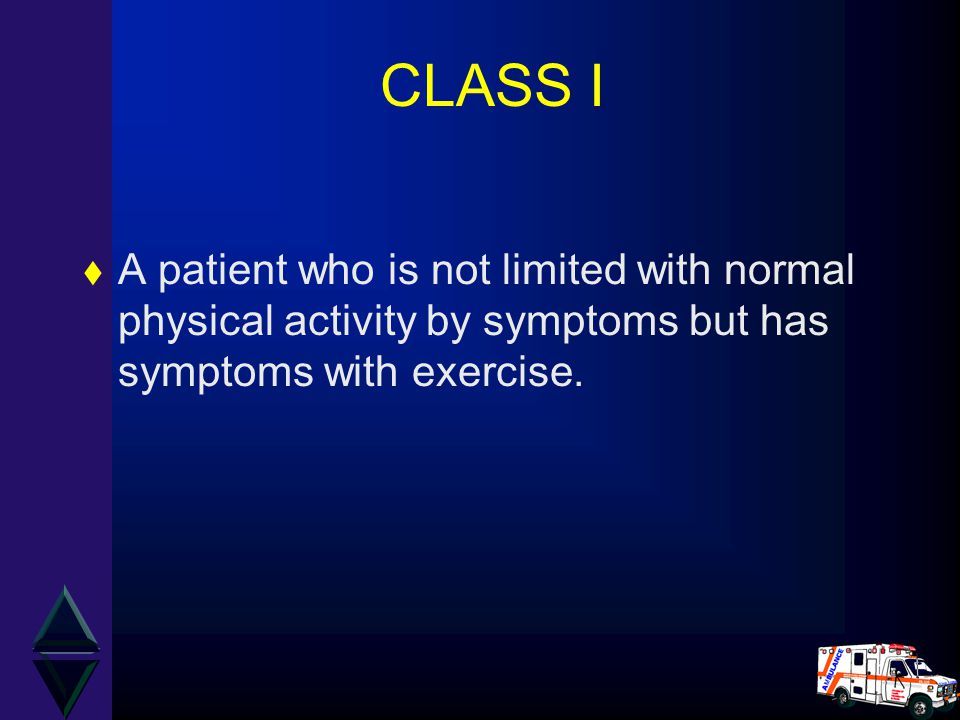 CLASS I A patient who is not limited with normal physical activity by symptoms but has symptoms with exercise.