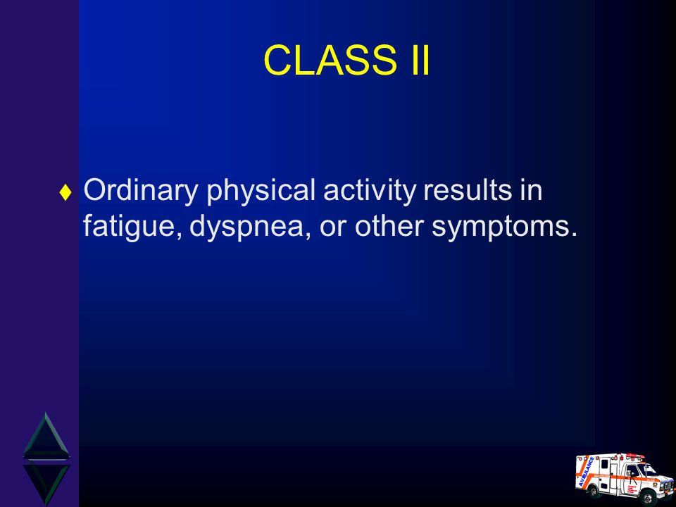 CLASS II Ordinary physical activity results in fatigue, dyspnea, or other symptoms.
