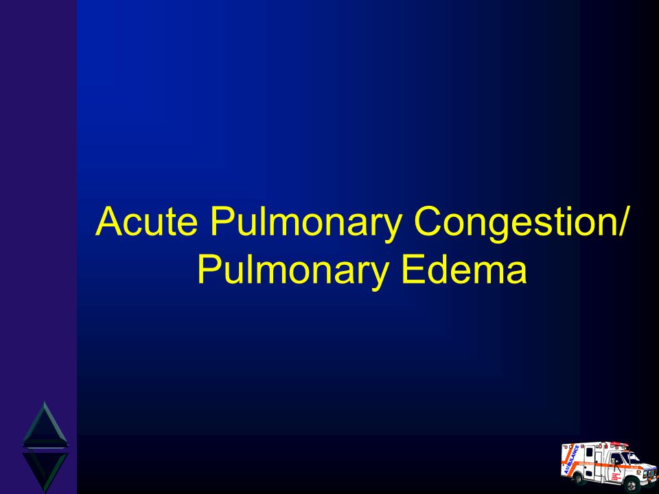 Acute Pulmonary Congestion/ Pulmonary Edema