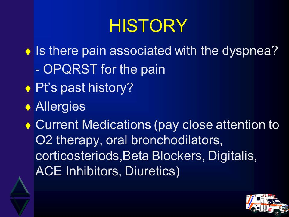 HISTORY Is there pain associated with the dyspnea