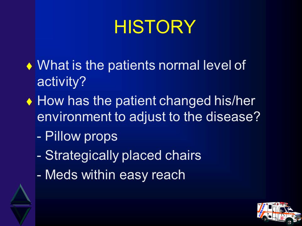 HISTORY What is the patients normal level of activity