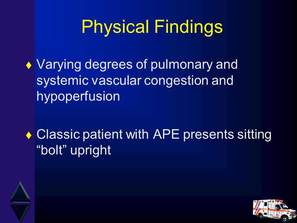 Physical Findings Varying degrees of pulmonary and systemic vascular congestion and hypoperfusion.