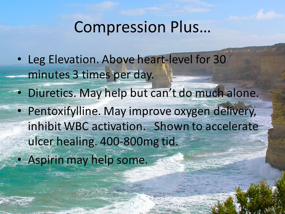 Compression Plus… Leg Elevation. Above heart-level for 30 minutes 3 times per day. Diuretics. May help but can't do much alone.
