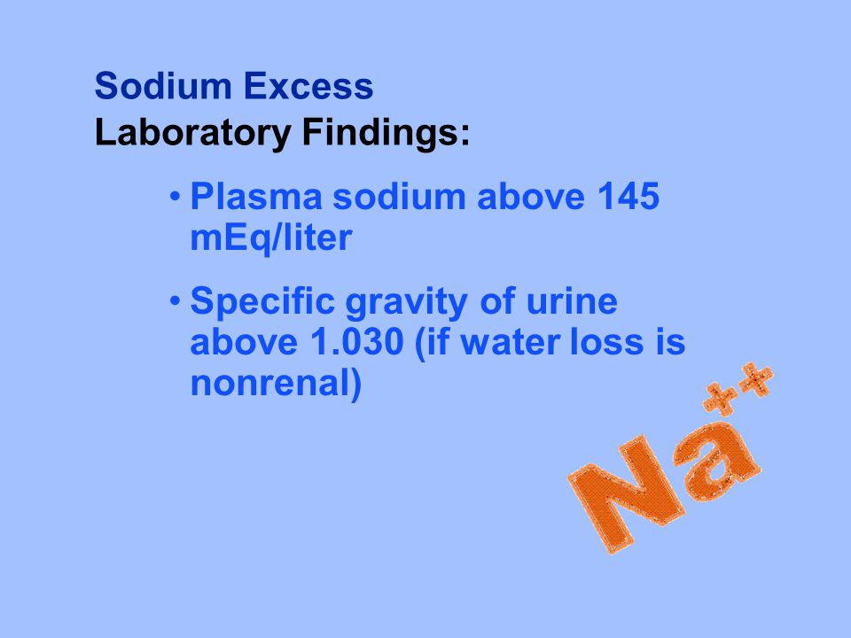 Sodium Excess Laboratory Findings: Plasma sodium above 145 mEq/liter.