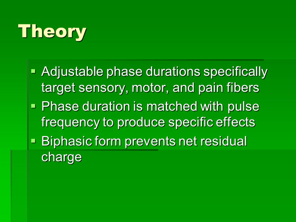 Theory Adjustable phase durations specifically target sensory, motor, and pain fibers.