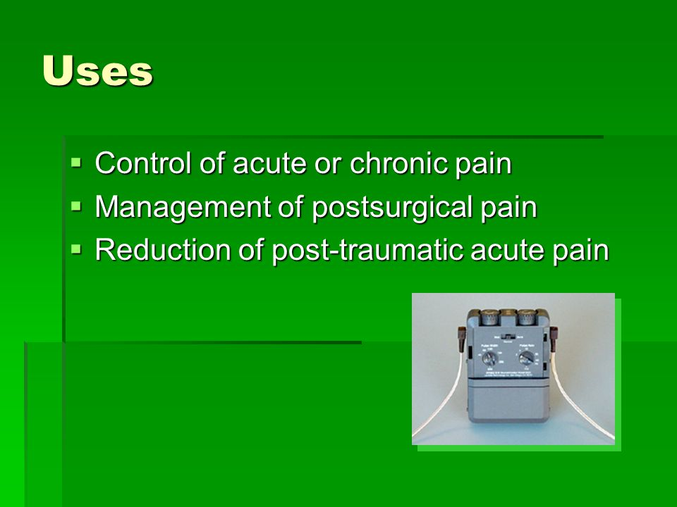 Uses Control of acute or chronic pain Management of postsurgical pain