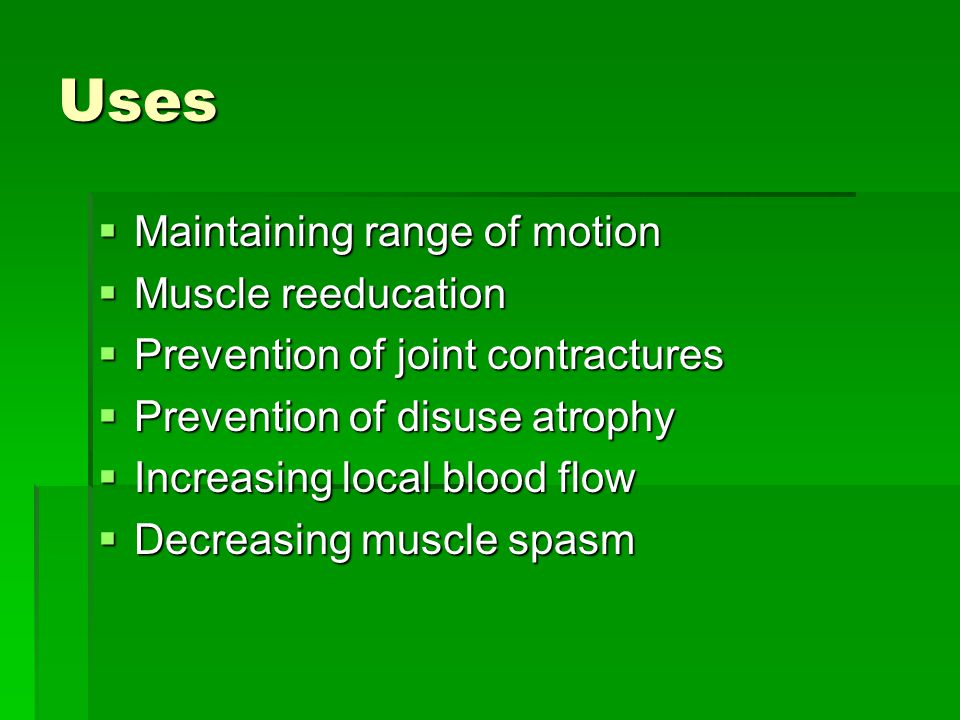 Uses Maintaining range of motion Muscle reeducation