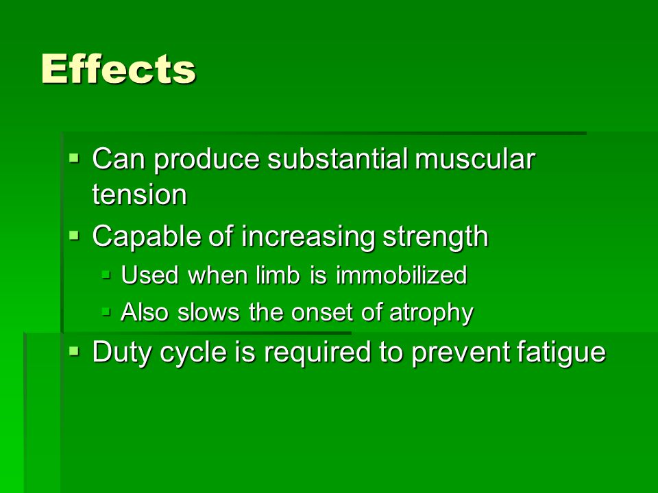 Effects Can produce substantial muscular tension