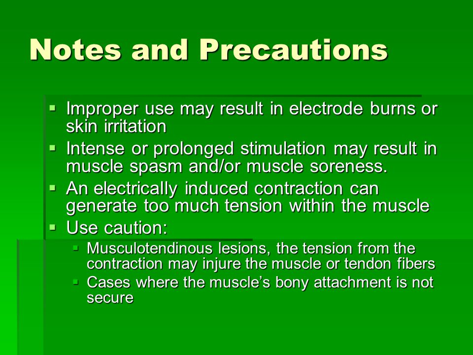Notes and Precautions Improper use may result in electrode burns or skin irritation.