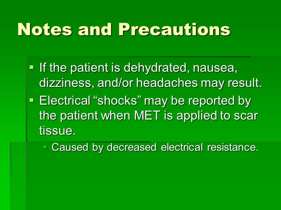 Notes and Precautions If the patient is dehydrated, nausea, dizziness, and/or headaches may result.