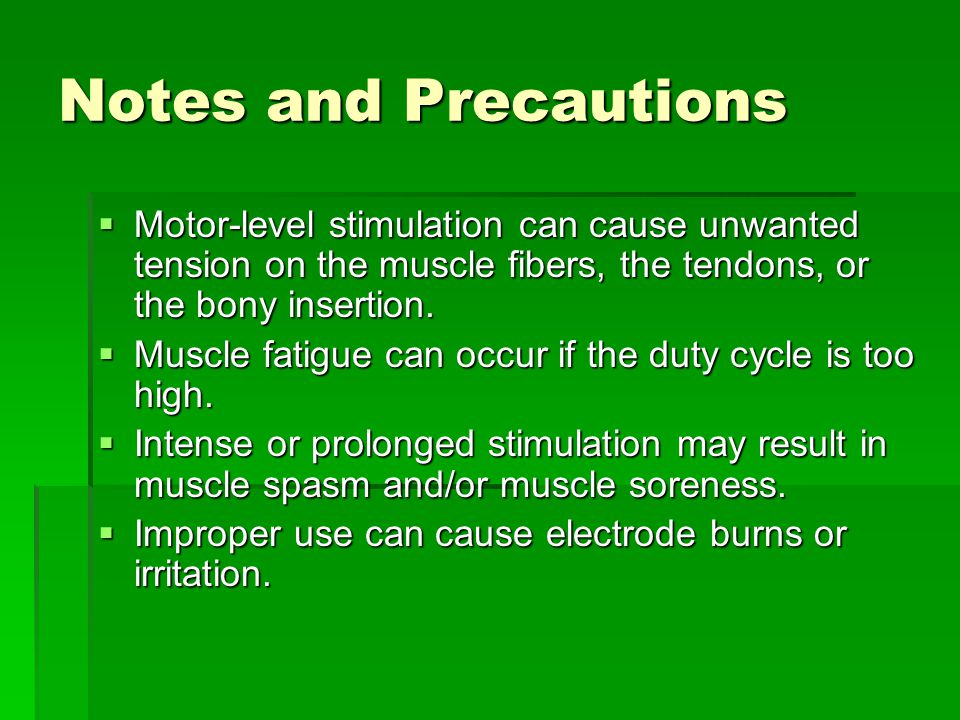 Notes and Precautions Motor-level stimulation can cause unwanted tension on the muscle fibers, the tendons, or the bony insertion.