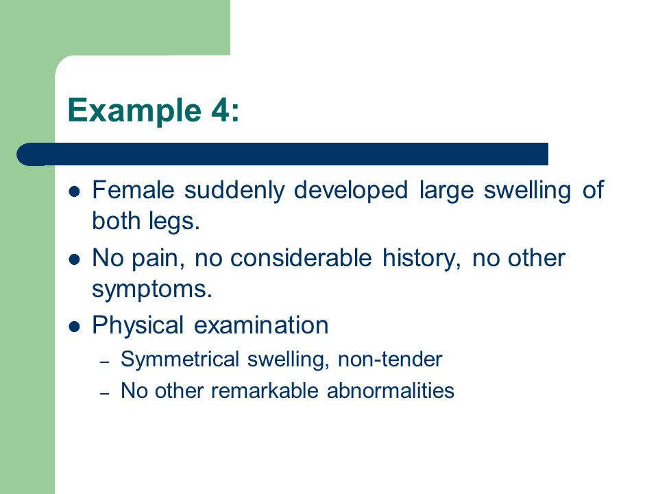 Example 4: Female suddenly developed large swelling of both legs.