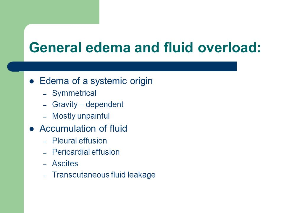 General edema and fluid overload: