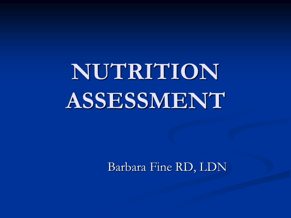 NUTRITION ASSESSMENT Barbara Fine RD, LDN
