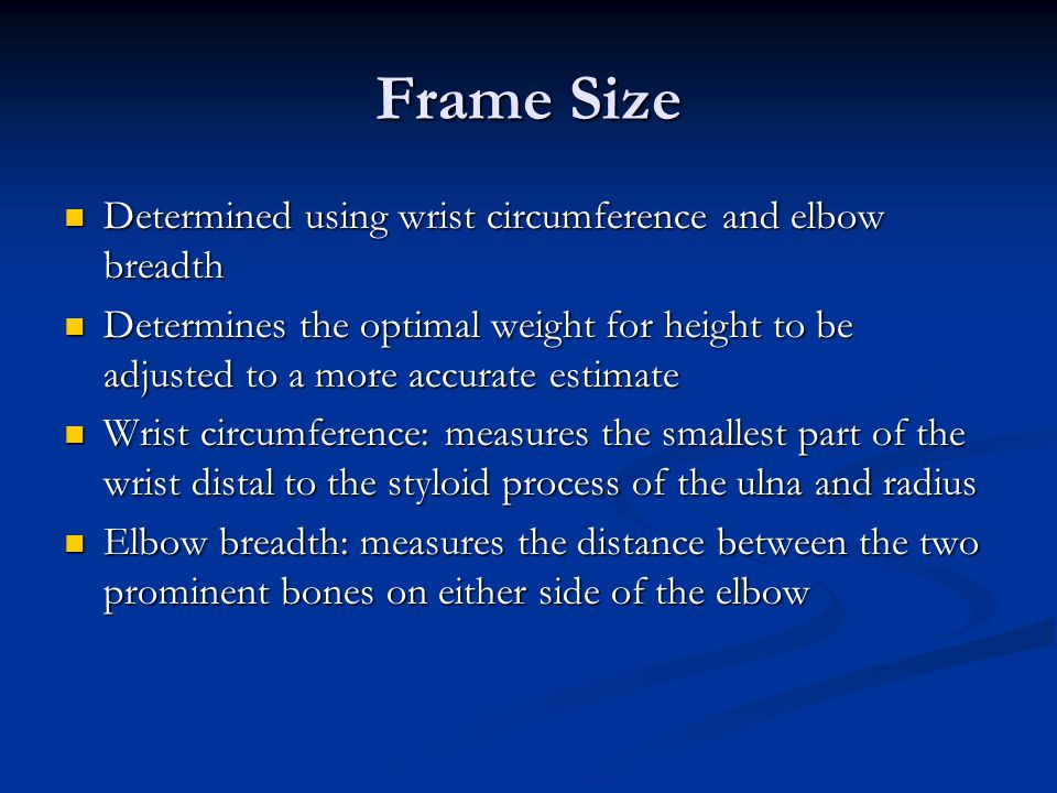 Frame Size Determined using wrist circumference and elbow breadth