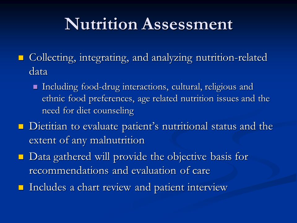 Nutrition Assessment Collecting, integrating, and analyzing nutrition-related data.