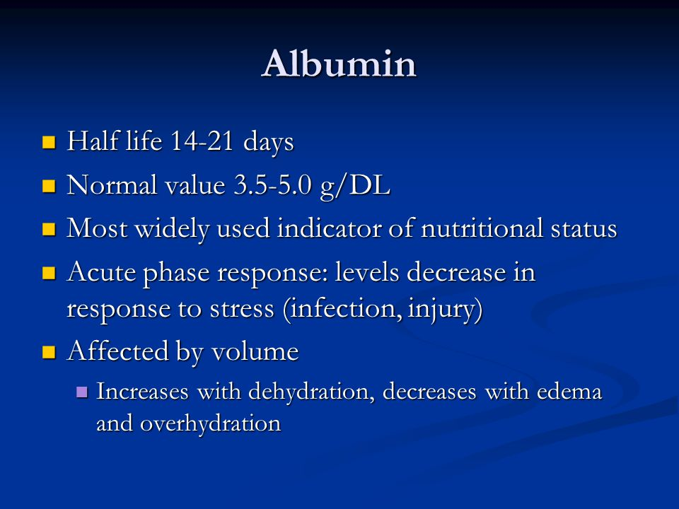 Albumin Half life 14-21 days Normal value 3.5-5.0 g/DL