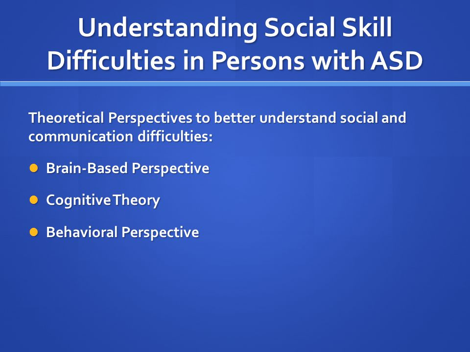 Understanding Social Skill Difficulties in Persons with ASD