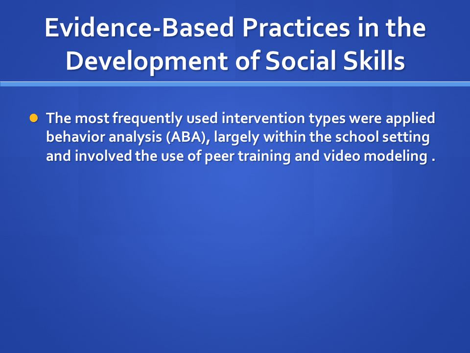 Evidence-Based Practices in the Development of Social Skills