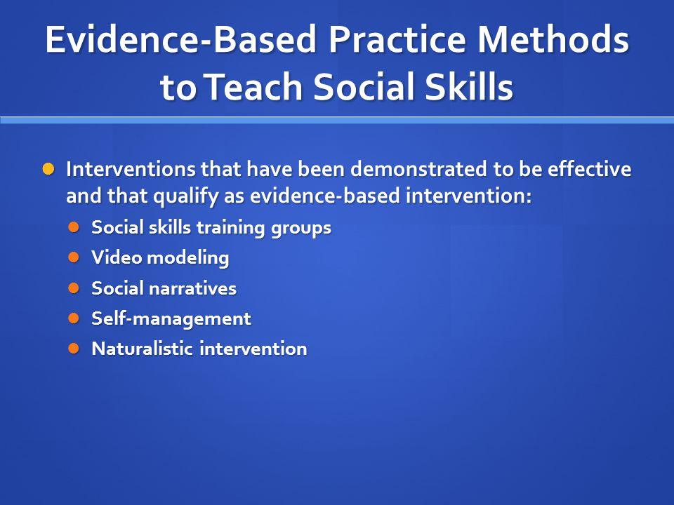 Evidence-Based Practice Methods to Teach Social Skills
