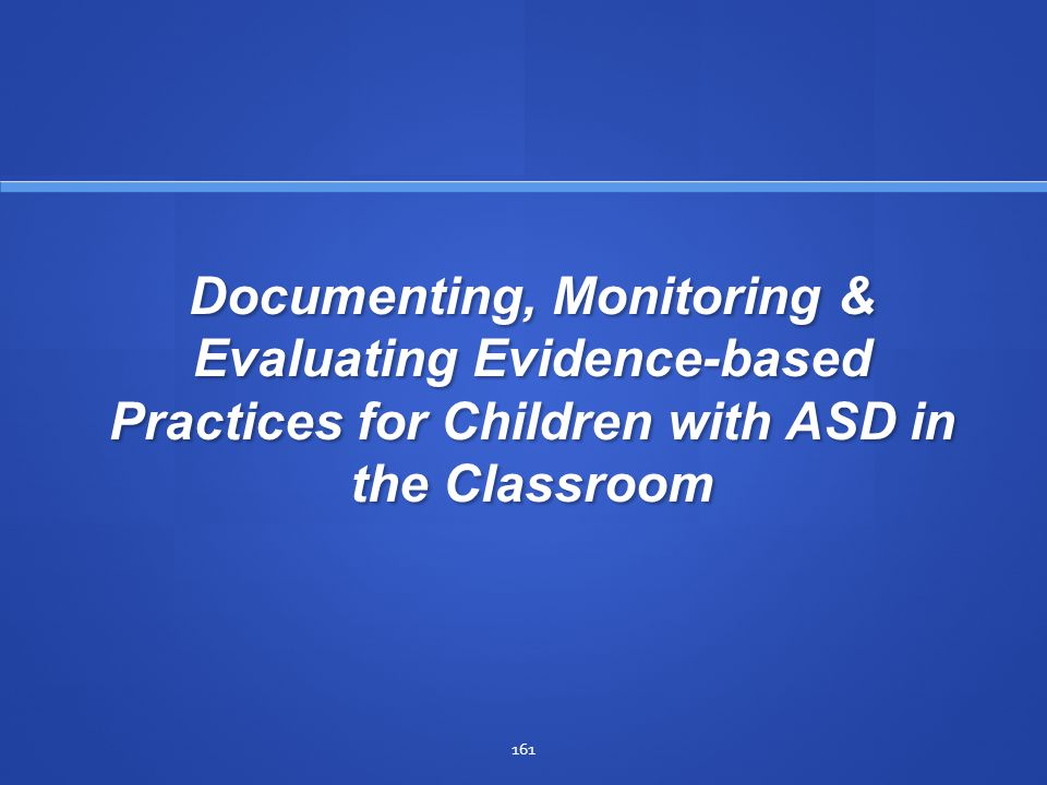 Documenting, Monitoring & Evaluating Evidence-based Practices for Children with ASD in the Classroom