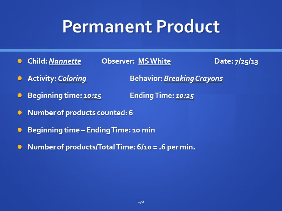 Permanent Product Child: Nannette Observer: MS White Date: 7/25/13