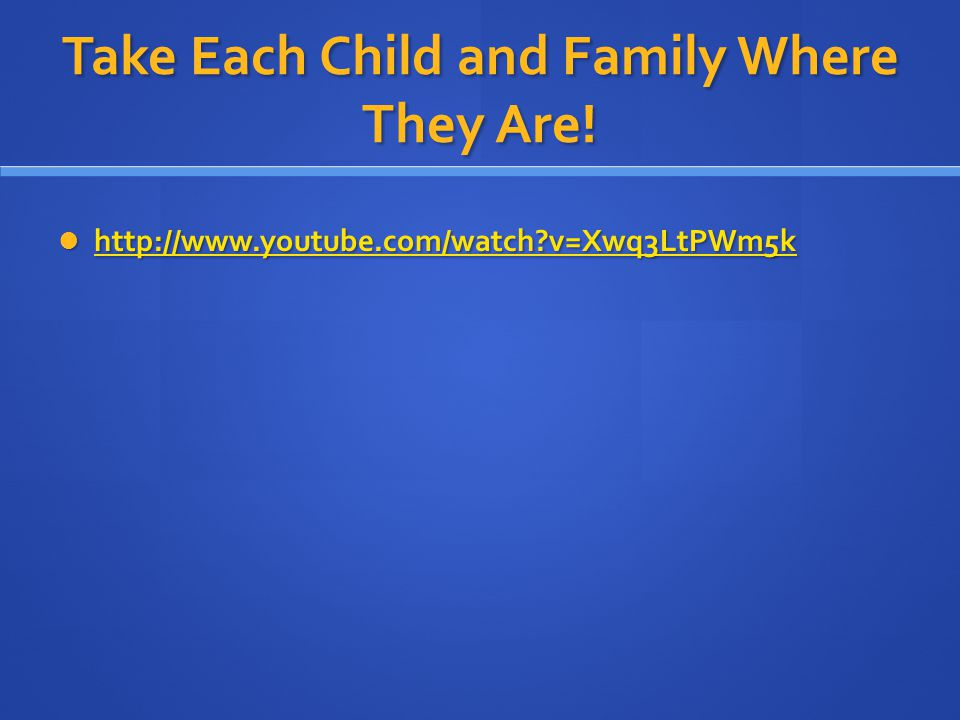 Take Each Child and Family Where They Are!