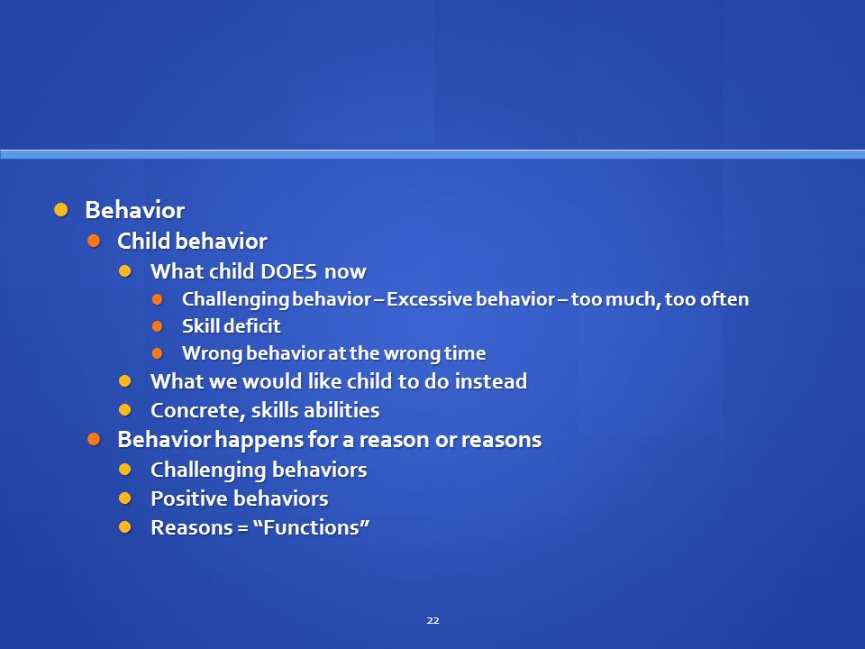 Behavior Child behavior Behavior happens for a reason or reasons