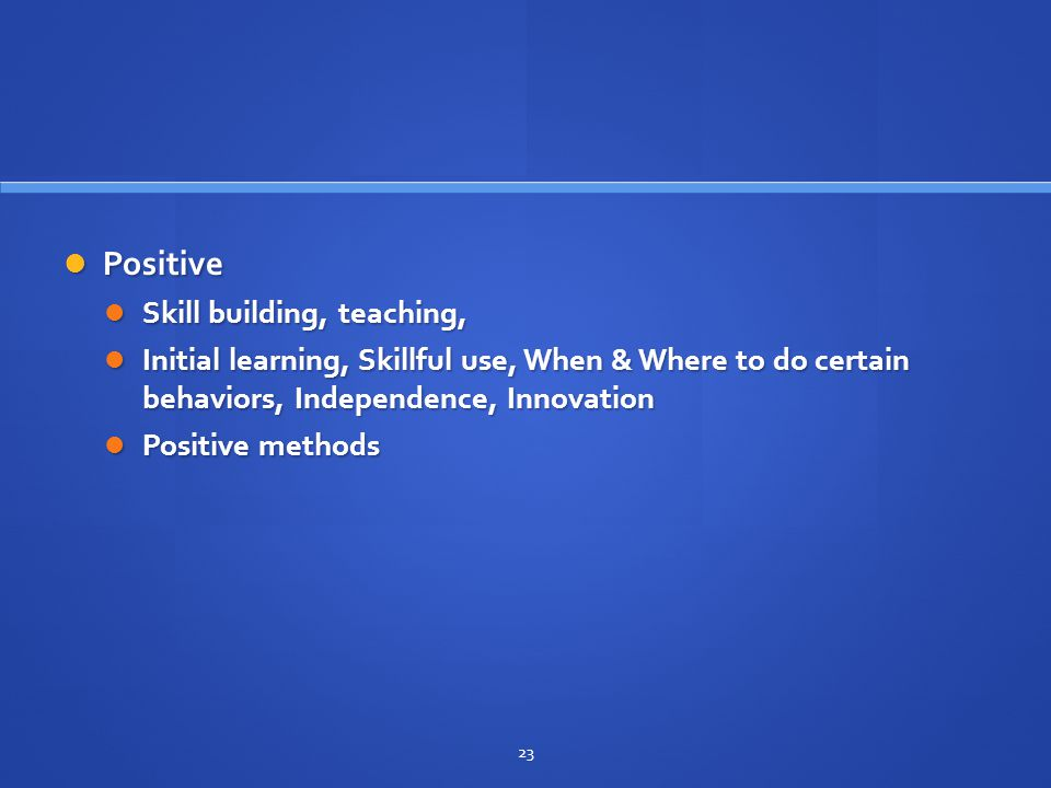 Positive Skill building, teaching,