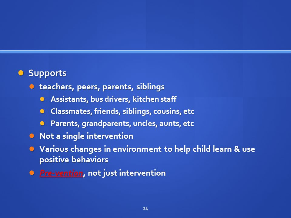 Supports teachers, peers, parents, siblings Not a single intervention