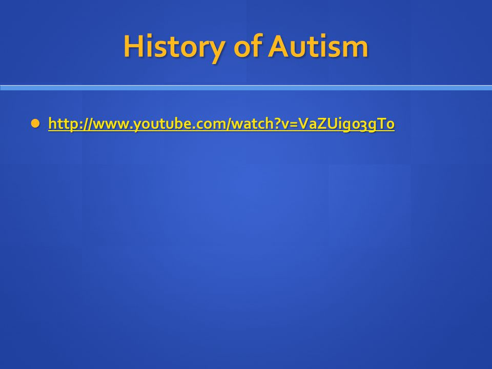 History of Autism http://www.youtube.com/watch v=VaZUig03gT0
