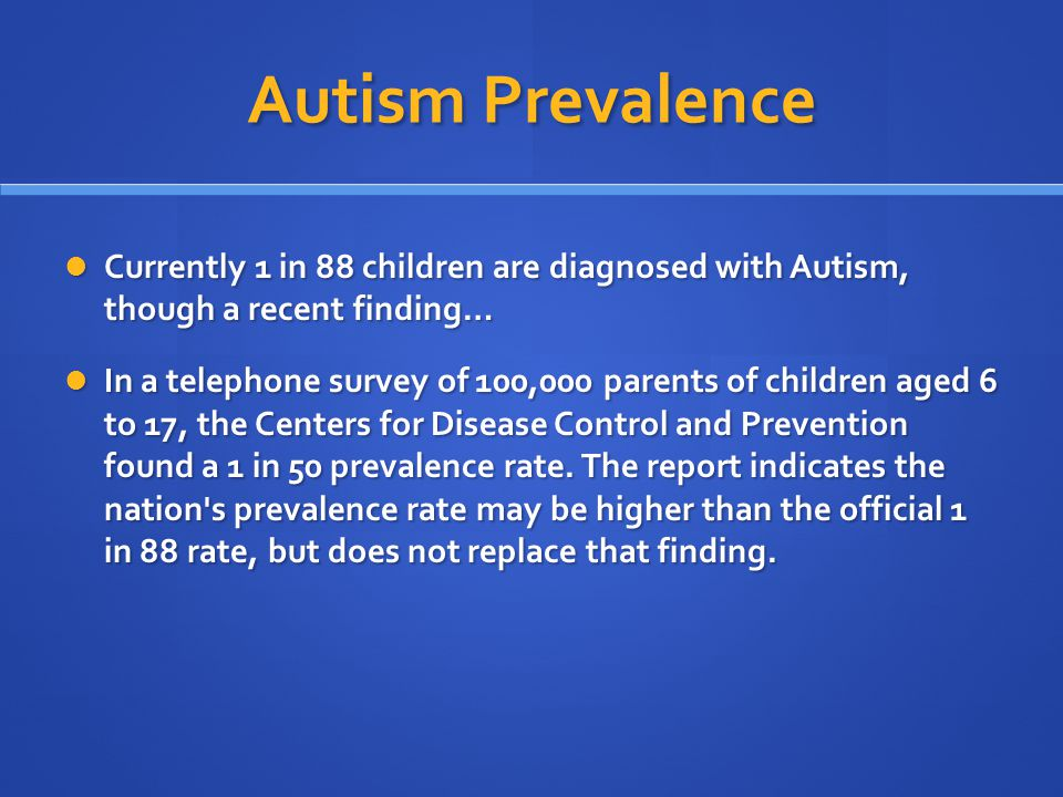 Autism Prevalence Currently 1 in 88 children are diagnosed with Autism, though a recent finding…