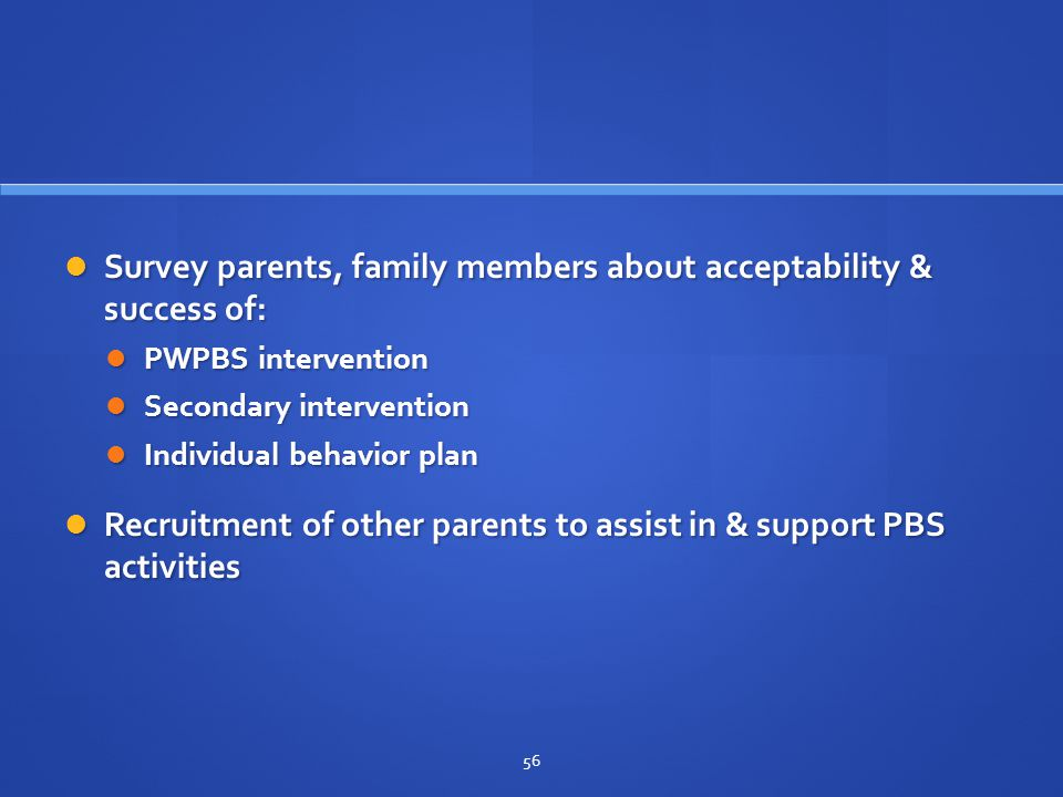 Survey parents, family members about acceptability & success of: