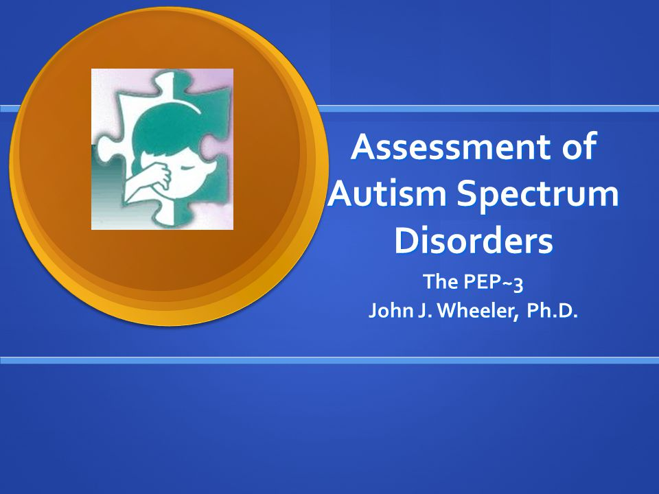 Assessment of Autism Spectrum Disorders