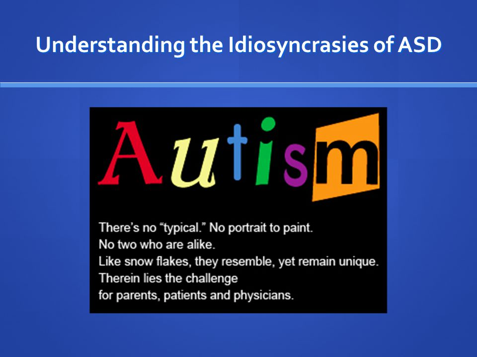 Understanding the Idiosyncrasies of ASD