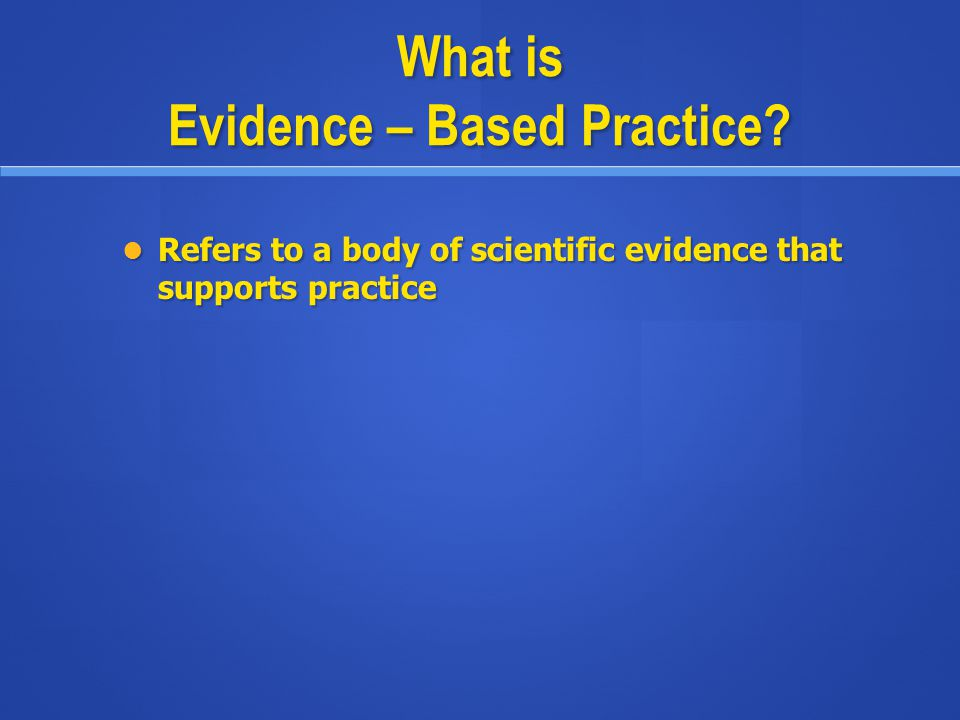 What is Evidence – Based Practice