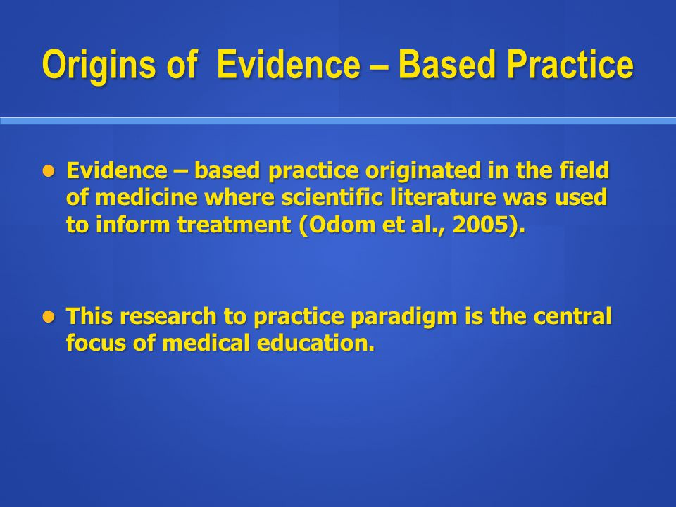 Origins of Evidence – Based Practice