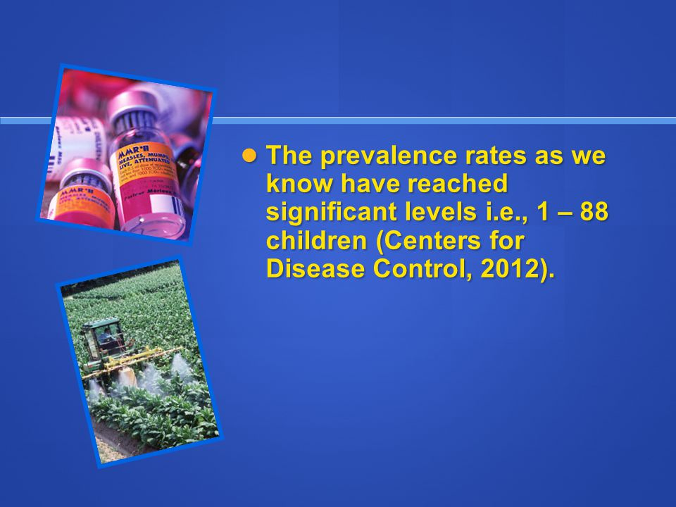The prevalence rates as we know have reached significant levels i. e