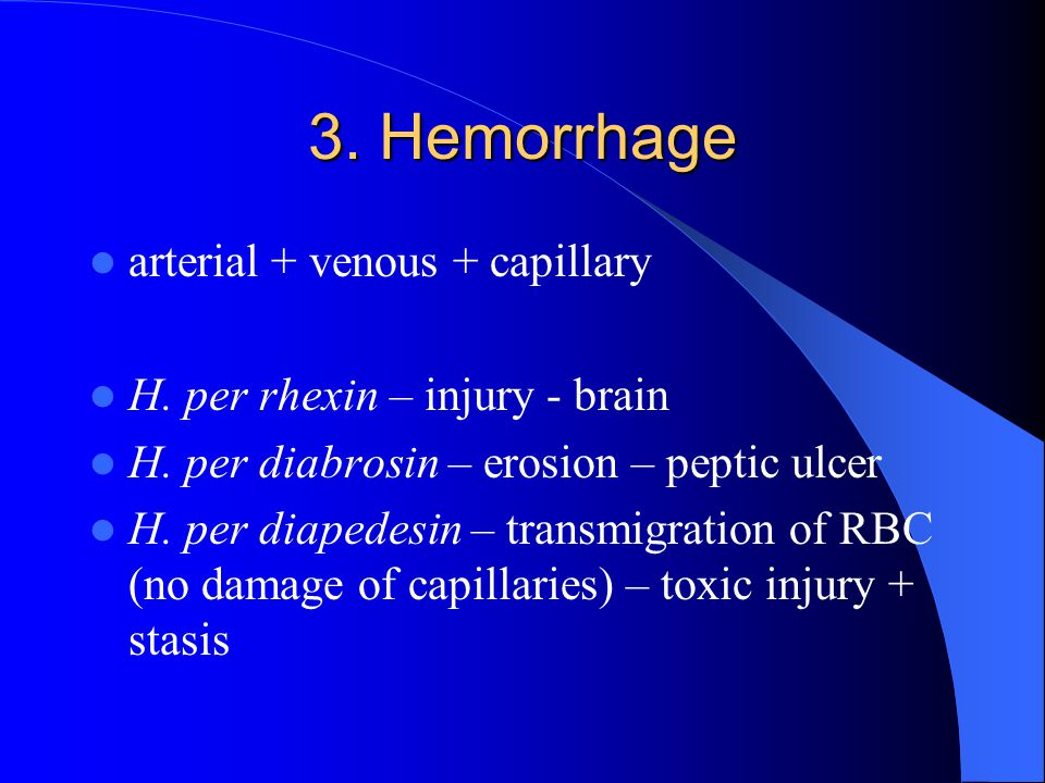 3. Hemorrhage arterial + venous + capillary