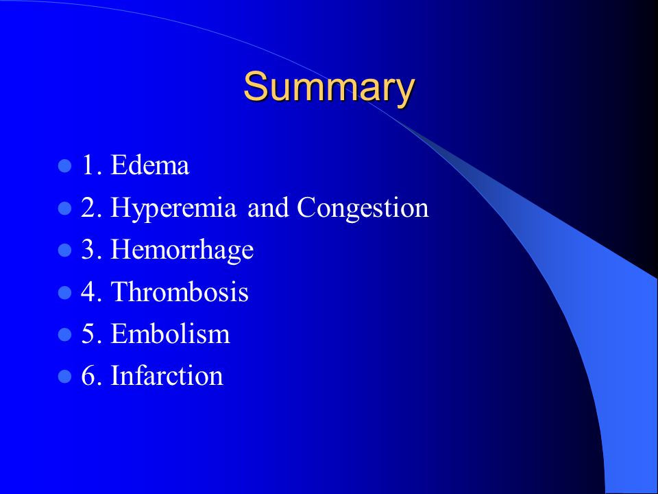 Summary 1. Edema 2. Hyperemia and Congestion 3. Hemorrhage