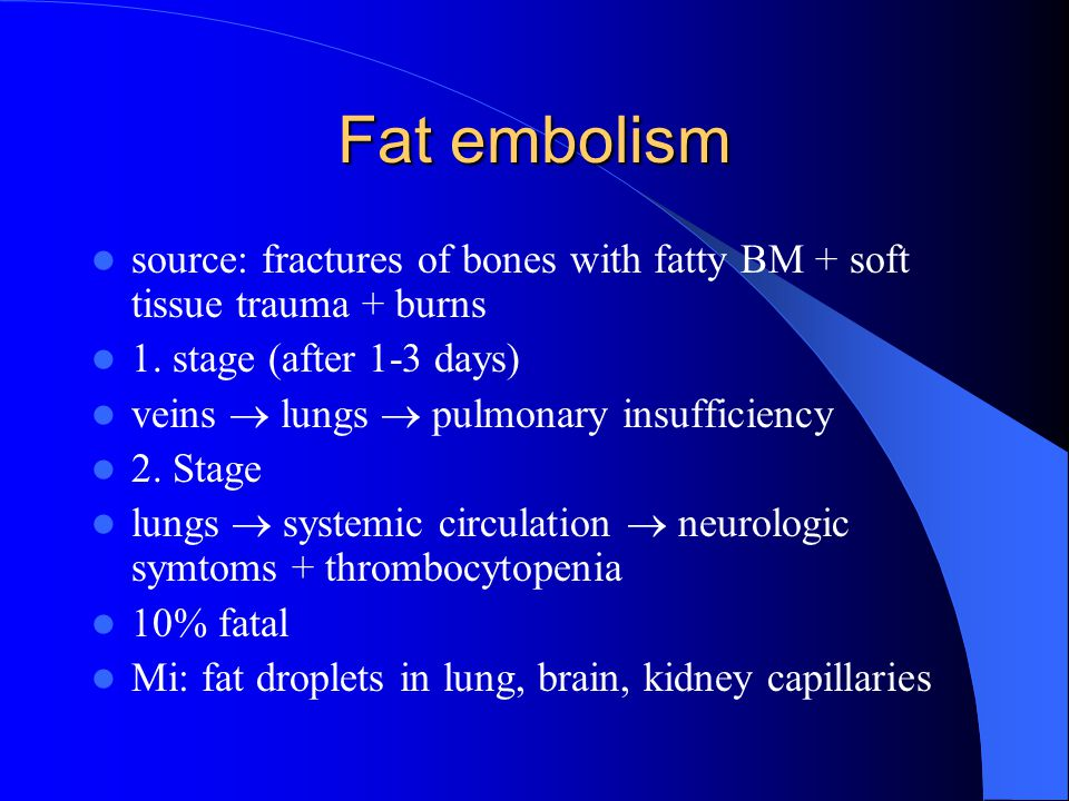 Fat embolism source: fractures of bones with fatty BM + soft tissue trauma + burns. 1. stage (after 1-3 days)