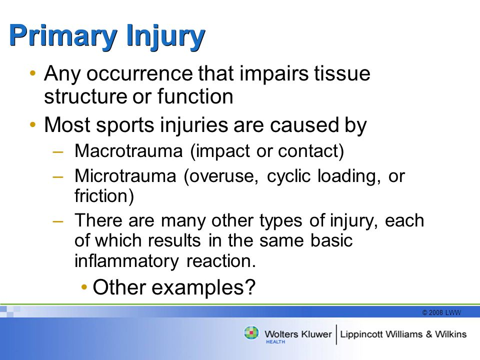 Primary Injury Any occurrence that impairs tissue structure or function. Most sports injuries are caused by.