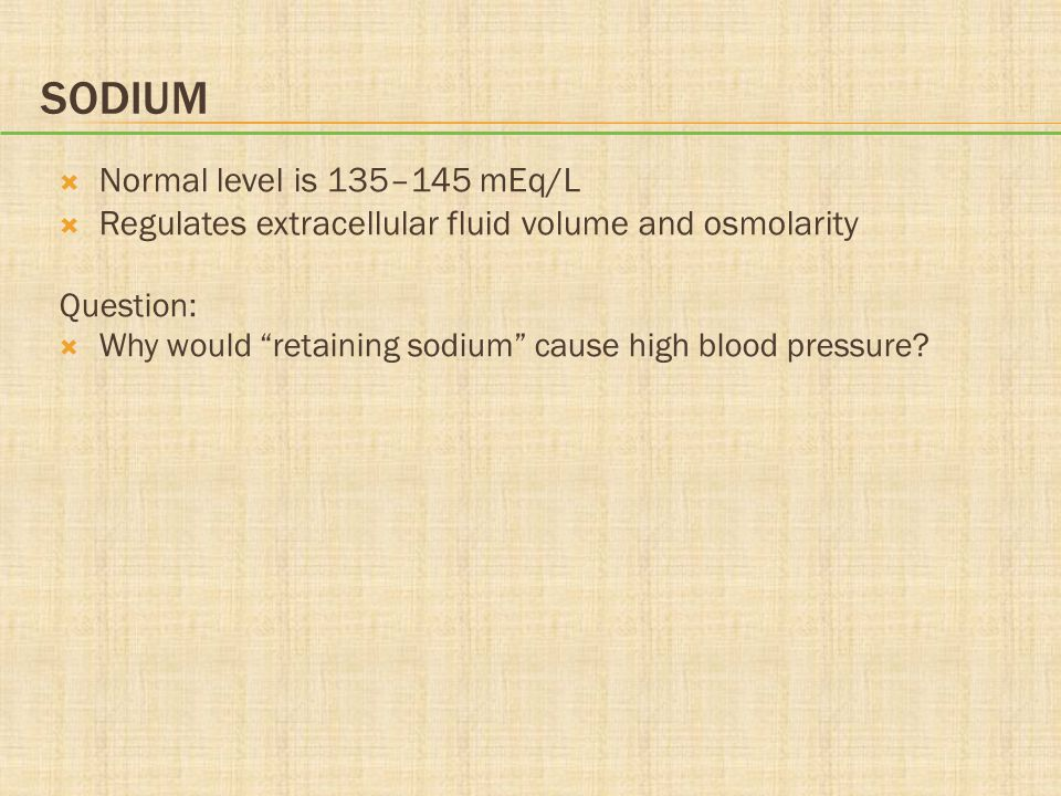 Sodium Normal level is 135–145 mEq/L