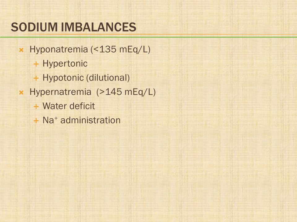 Sodium Imbalances Hyponatremia (<135 mEq/L) Hypertonic