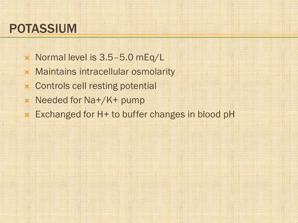 Potassium Normal level is 3.5–5.0 mEq/L