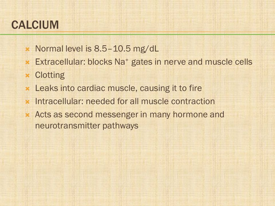 Calcium Normal level is 8.5–10.5 mg/dL