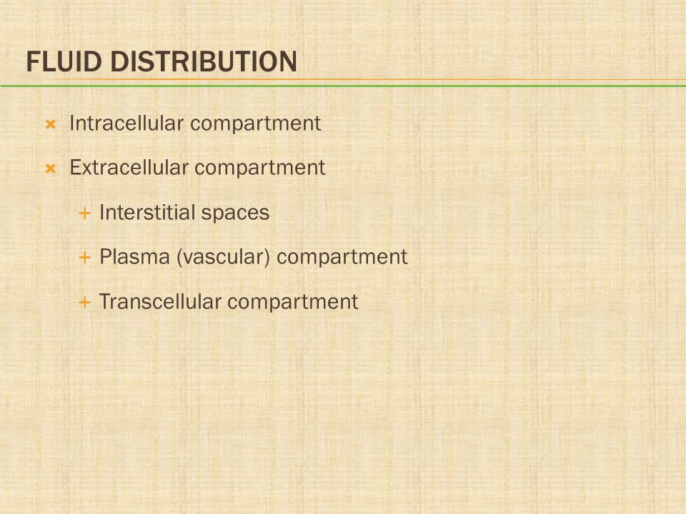 Fluid Distribution Intracellular compartment Extracellular compartment