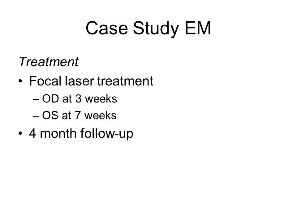 Case Study EM Treatment Focal laser treatment 4 month follow-up