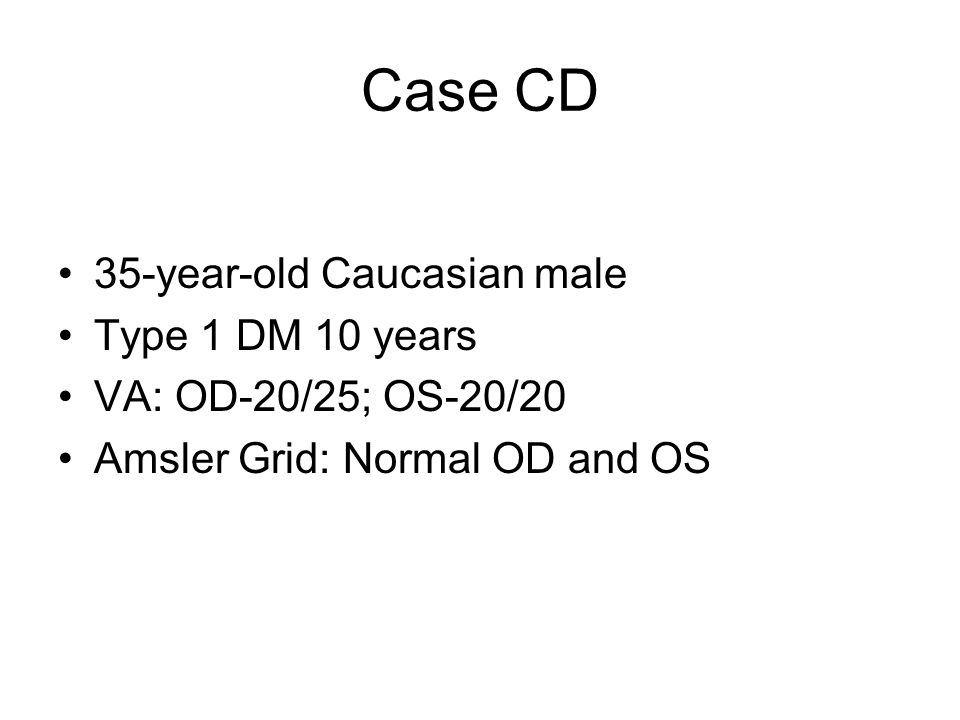 Case CD 35-year-old Caucasian male Type 1 DM 10 years