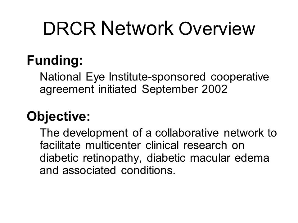 DRCR Network Overview Funding: Objective: